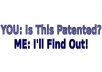 do a US Patent search for your idea or product