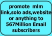 promote mlm link,solo ads,website or anything to 567Million Email subscribers