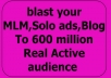 blast your MLM Solo ads Blog To 600 million Real Active audience