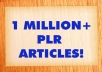 send you 1 million PLR articles and How to Monetize them