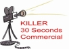 create a unique 30 sec commercial for your Website, Product, or your Business