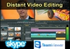 will help you with your video editing through Teamviewer or Skype