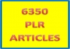 give you 6350 PLR Articles on Top-Selling Niches in Internet