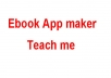 anyone teach me how to make my pdf ebook into ios and android app for sale